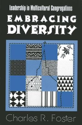 Embracing Diversity: Leadership in Multicultural Congregations  -     By: Charles R. Foster