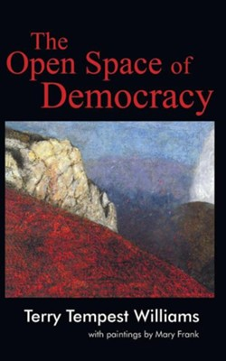 The Open Space of Democracy  -     By: Terry Tempest Williams     Illustrated By: Mary Frank