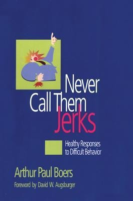 Never Call Them Jerks  -     By: Arthur P. Boers