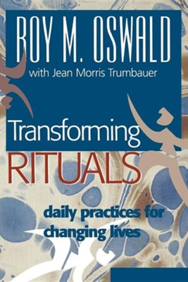 Transforming Rituals: Daily Practices for Changing Lives  -     By: Roy M. Oswald, Jean Morris Trumbauer