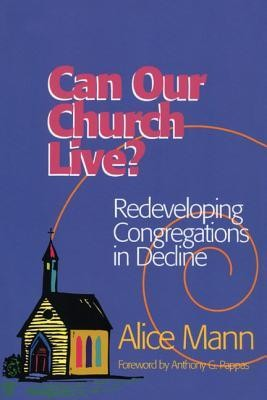 Can Our Church Live?: Redeveloping Congregations in Decline  -     By: Alice Mann, Anthony G. Pappas