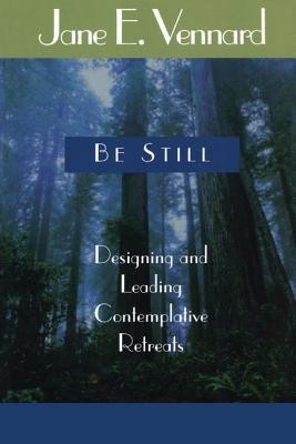 Be Still: Designing and Leading Contemplative Retreats  -     By: Jane E. Vennard
