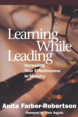 Learning While Leading: Increasing Your Effectiveness in Ministry  -     By: Anita Farber-Robertson, James M. Antal