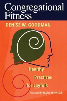 Congregational Fitness: Healthy Practices for Layfolk  -     By: Denise W. Goodman