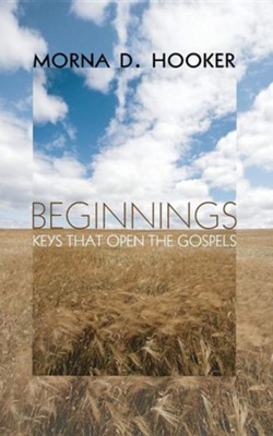Beginnings: Keys That Open the Gospels  -     By: Morna D. Hooker