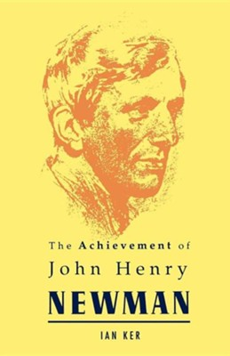 Achievement of John Henry Newman  -     By: Ian Ker
