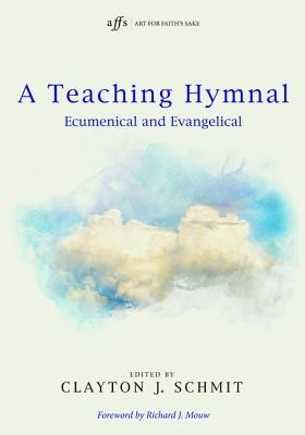 A Teaching Hymnal: Ecumenical and Evangelical  -     Edited By: Clayton J. Schmit