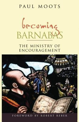Becoming Barnabas: The Ministry of Encouragement  -     By: Paul Moots