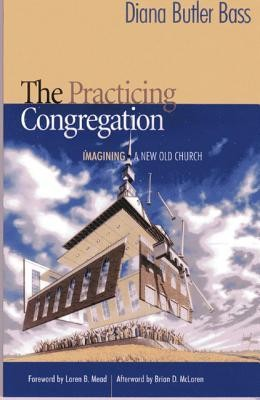 The Practicing Congregation  -     By: Diana Butler Bass