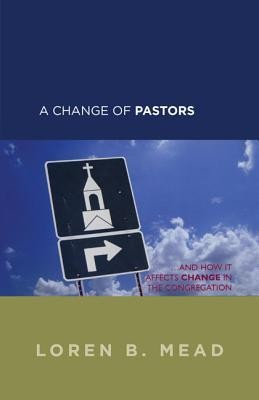 A Change of Pastors ... and How It Affects Change in the Congregation  -     By: Loren B. Mead