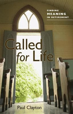 Called for Life: Finding Meaning in Retirement  -     By: Paul C. Clayton