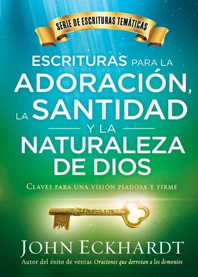 Escrituras para la adoraci&#243n, la santidad y la naturaleza de Dios, Scriptures for worship, Holiness, and the nature of God  -     By: John Eckhardt