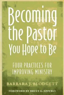 Becoming the Pastor You Hope to Be  -     By: Barbara J. Blodgett