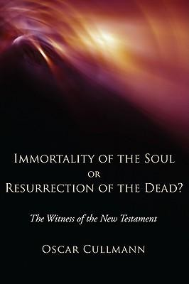 Immortality of the Soul or Resurrection of the Dead?: The Witness of the New Testament  -     By: Oscar Cullmann