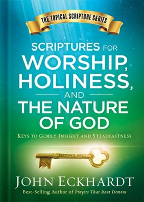Scriptures for Worship, Holiness, and the Nature of God: Keys to Godly Insight and Steadfastness  -     By: John Eckhardt