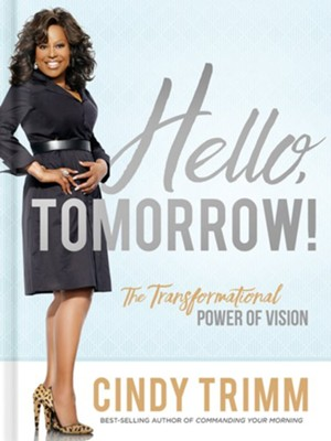 Hello, Tomorrow!: The Transformational Power of Vision  -     By: Cindy Trimm