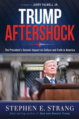 Aftershock: President Trump's Seismic Impact on Faith and Culture in America  -     By: Stephen E. Strang