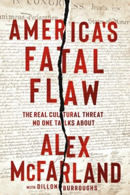 America's Fatal Flaw: The Real Cultural Threat No One Talks About  -     By: Alex McFarland