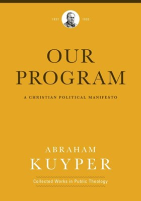 Our Program: A Christian Political Manifesto  -     By: Abraham Kuyper