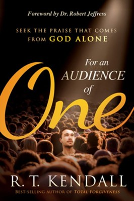 For An Audience of One: Seek the Priase That Comes From God Alone  -     By: R.T. Kendall