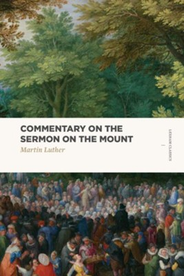 Commentary on the Sermon on the Mount  -     By: Martin Luther