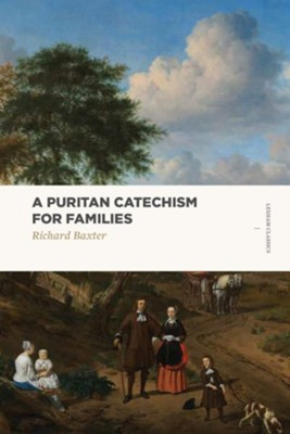 A Puritan Catechism for Families  -     By: Richard Baxter