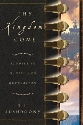 Thy Kingdom Come: Studies in Daniel and Revelation  -     By: Rousas John Rushdoony