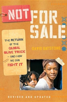 Not for Sale: The Return of the Global Slave Trade-And How We Can Fight ItRevised, Update Edition  -     By: David Batstone