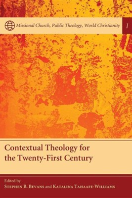 Contextual Theology for the Twenty-First Century  -     Edited By: Stephen B. Bevans, Katalina Tahaafe-Williams     By: Stephen B. Bevans(ED.) & Katalina Tahaafe-Williams(ED.)