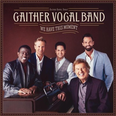 We Have This Moment   -     By: Gaither Vocal Band