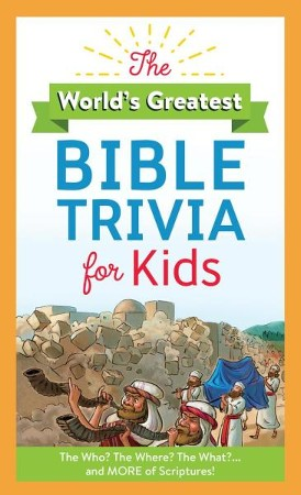 Worlds Greatest Bible Trivia For Kids The Who Where Whatand MORE Of Scripture Donna Maltese 9781683227724