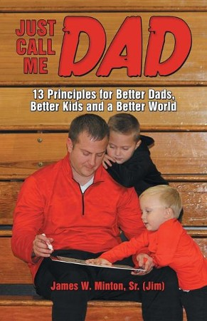 Just Call Me Dad 13 Principles For Better Dads Better Kids And A Better World James W Minton Sr 9781973650829 Christianbook Com