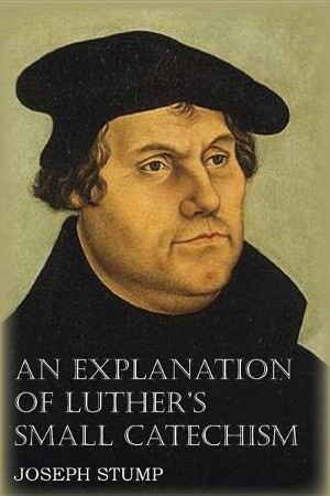 An Explanation Of Luthers Small Catechism With The Small Catechism