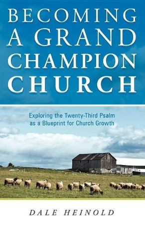 Becoming a grand champion church exploring the twenty third psalm becoming a grand champion church exploring the twenty third psalm as a blueprint for church growth dale heinold 9781449741464 christianbook malvernweather Choice Image