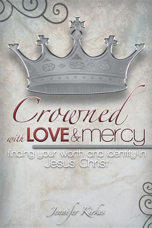 Crowned With Love And Mercy Finding Your Worth And Identity In