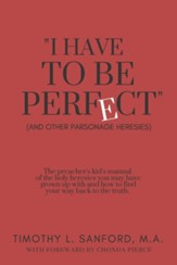 I Have to Be Perfect: (And Other Parsonage Heresies)