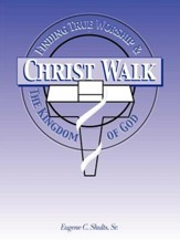 Christ-Walk, Finding True Worship & the Kingdom of God