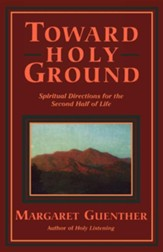 Toward Holy Ground: Spiritual Directions for the Second Half of Life