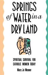 Springs of Water in a Dry Land: Spiritual Survival for Catholic Women Today