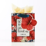 We Love Because He First Loved Us Gift Bag, X-Small