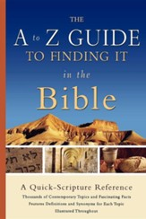 A to Z Guide to Finding It in the Bible: A Quick-Scripture Reference