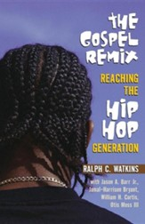 The Gospel Remix: Reaching the Hip Hop Generation