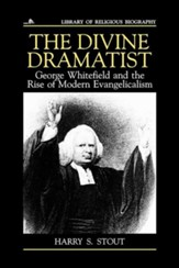 Divine Dramatist: George Whitefield and the Rise of Modern Evangelicalism