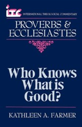 Proverbs & Ecclesiates: Who Knows What Is Good? (International Theological Commentary)