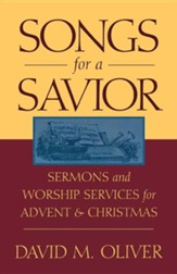Songs for a Savior: Sermons and Worship Services for Advent and Christmas