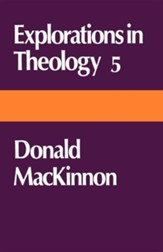 Explorations in Theology 5 Donald MacKinnon