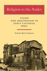 Religion in the Andes: Vision and Imagination in Early Colonial Peru