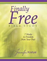 Finally Free Bible Study: 7 Weeks to Freedom from Your Past
