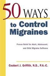 50 Ways to Control Migraines: Practical, Everyday Tips to Empower Migraine Sufferers to Live a Headache-Free Life