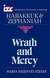 Habakkuk & Zephaniah: Wrath and Mercy (International Theological Commentary)